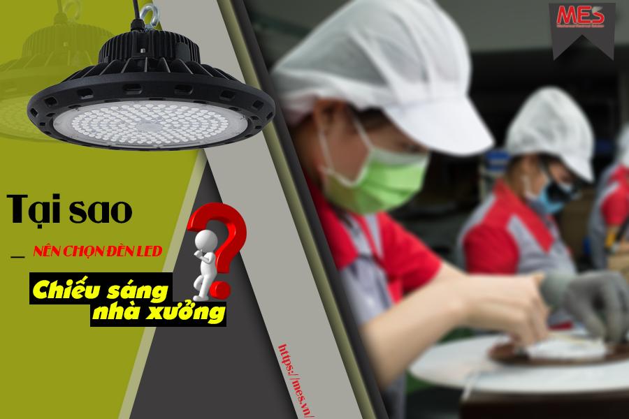 Tại sao nên ứng dụng đèn LED nhà xưởng