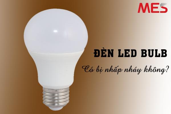 Đèn led bulb có bị nhấp nháy không?