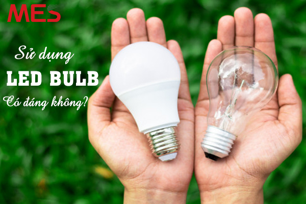 Sử dụng đèn led bulb có đáng tiền không